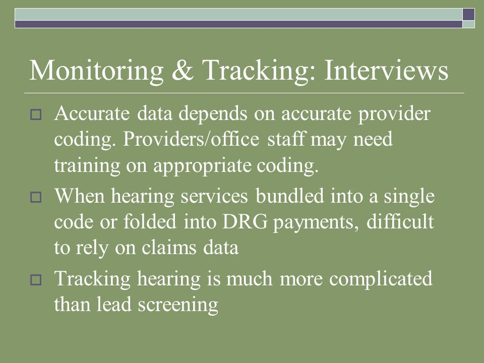 Monitoring & Tracking: Interviews Accurate data depends on accurate provider coding.