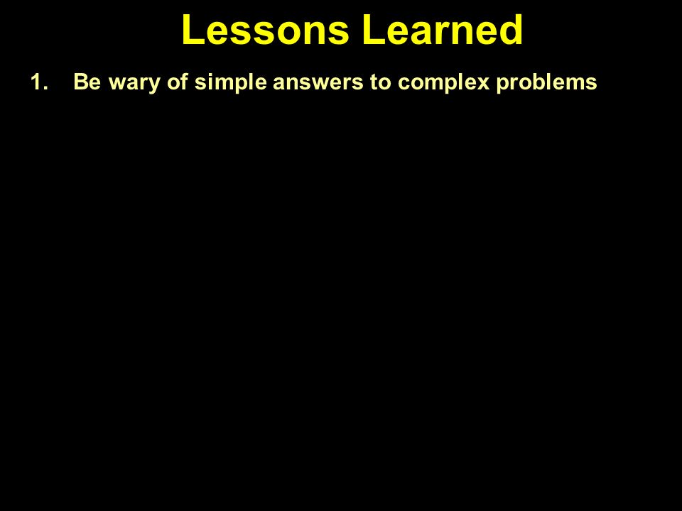 Lessons Learned There is always an easy solution to every human problem neat, and WRONG.