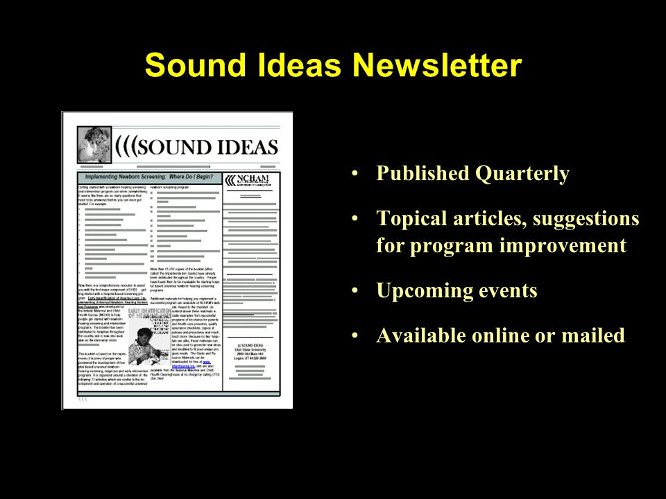 Sound Ideas Newsletter Published Quarterly Topical articles, suggestions for program improvement Upcoming events Available online or mailed
