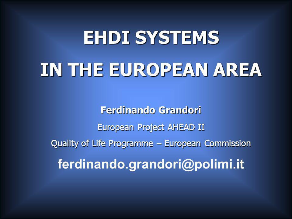 EHDI SYSTEMS IN THE EUROPEAN AREA Ferdinando Grandori European Project AHEAD II Quality of Life Programme – European Commission ferdinando.grandori@polimi.it