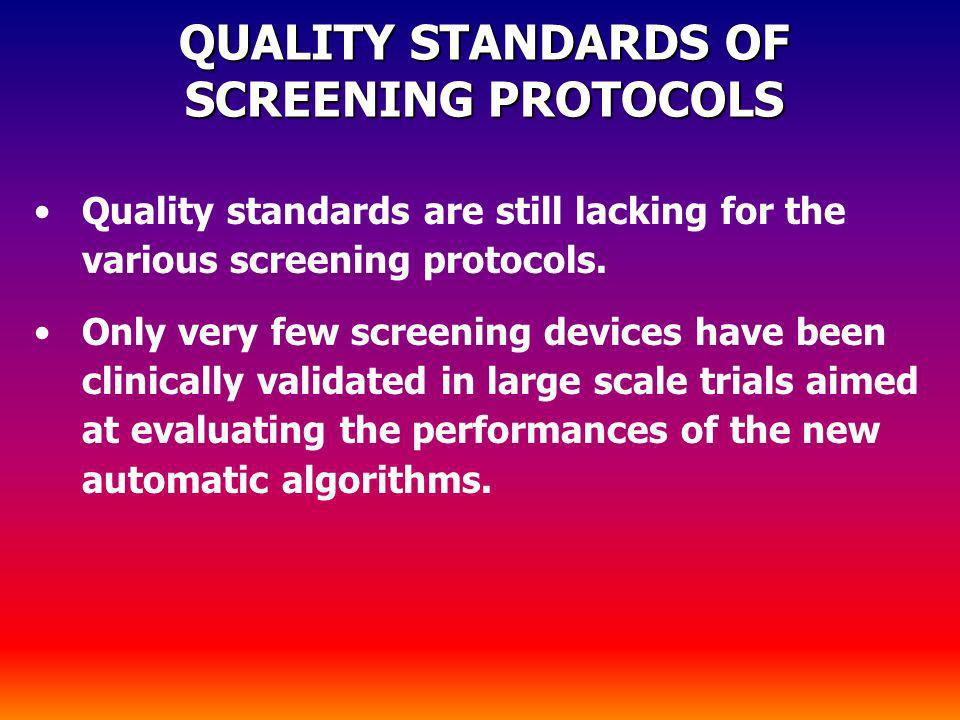 QUALITY STANDARDS OF SCREENING PROTOCOLS Quality standards are still lacking for the various screening protocols. Only very few screening devices have