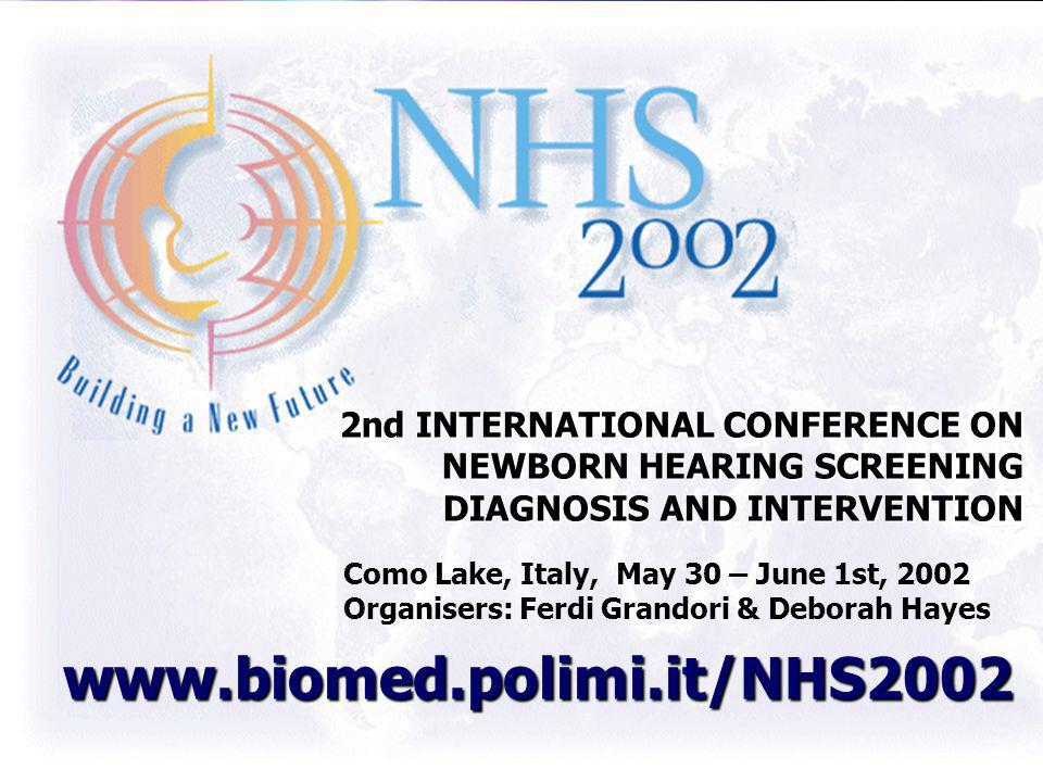 2nd INTERNATIONAL CONFERENCE ON NEWBORN HEARING SCREENING DIAGNOSIS AND INTERVENTION Como Lake, Italy, May 30 – June 1st, 2002 Organisers: Ferdi Grand