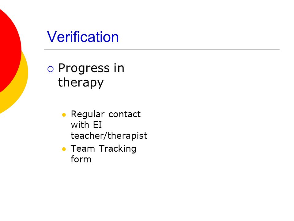 Verification Progress in therapy Regular contact with EI teacher/therapist Team Tracking form