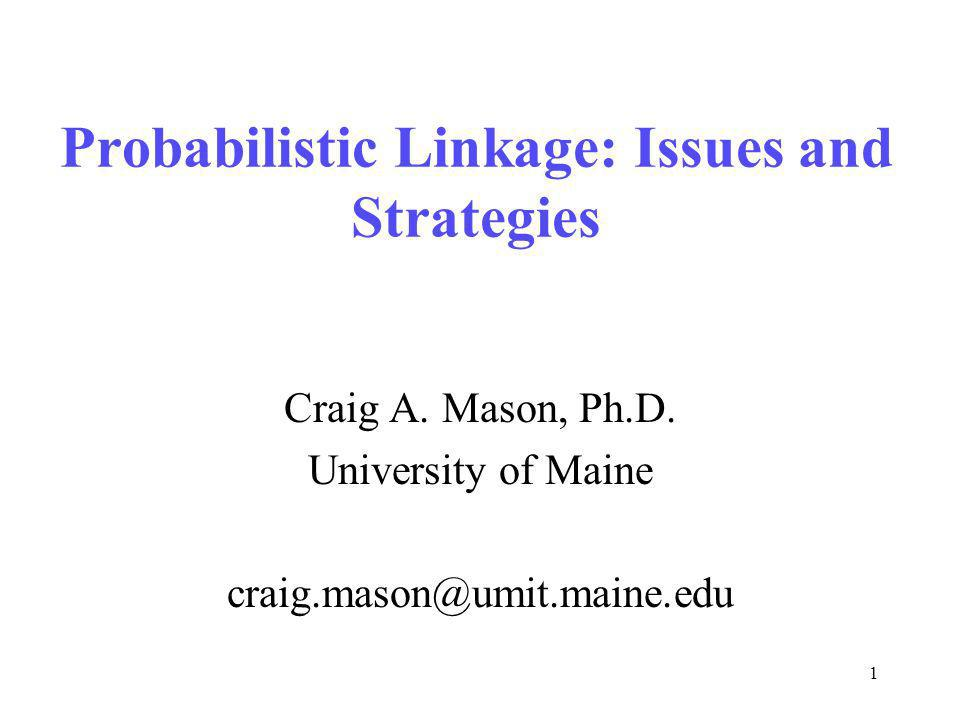 1 Probabilistic Linkage: Issues and Strategies Craig A.