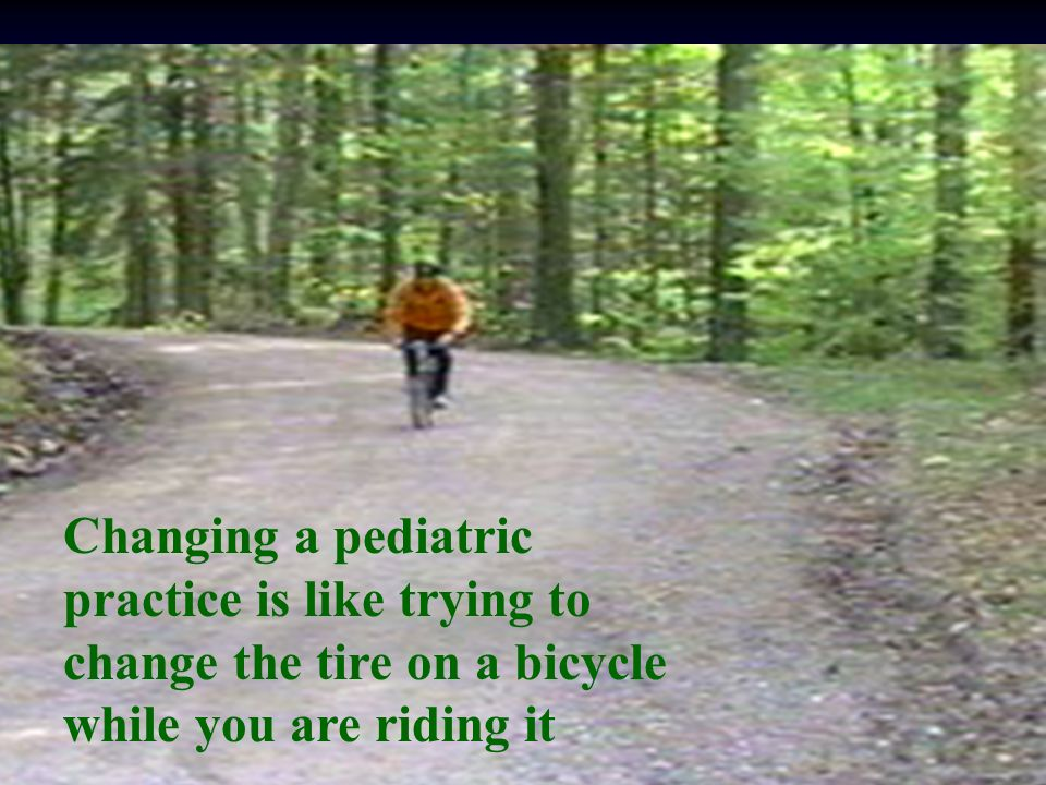 CMHICMHI Changing a pediatric practice is like trying to change the tire on a bicycle while you are riding it