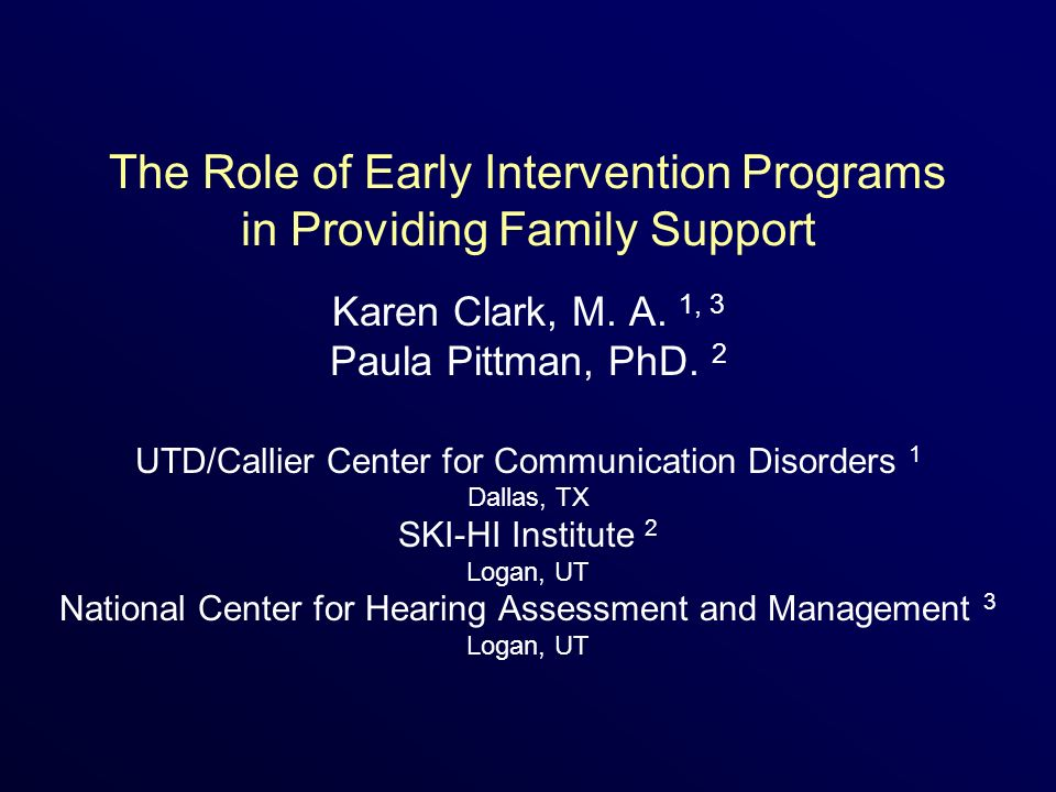 The Role of Early Intervention Programs in Providing Family Support Karen Clark, M.