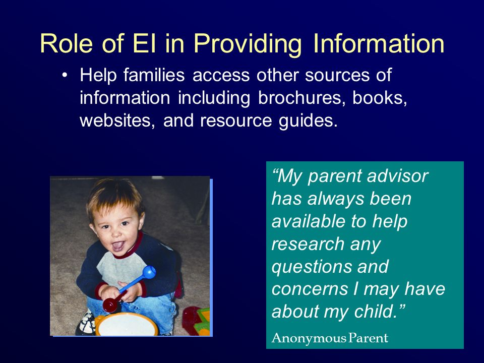 Role of EI in Providing Information Help families access other sources of information including brochures, books, websites, and resource guides.