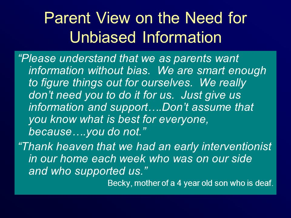 Parent View on the Need for Unbiased Information Please understand that we as parents want information without bias.