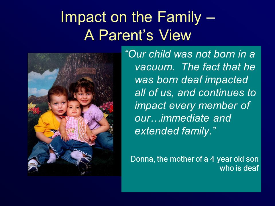 Impact on the Family – A Parents View Our child was not born in a vacuum.
