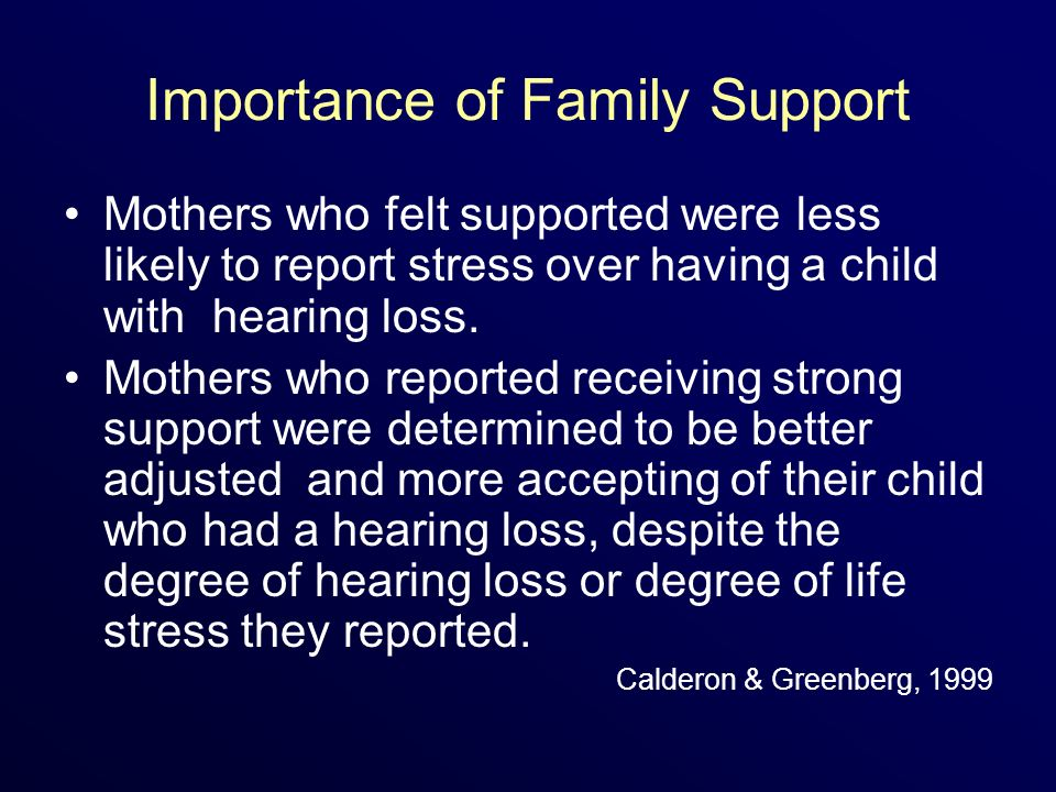 Importance of Family Support Mothers who felt supported were less likely to report stress over having a child with hearing loss.