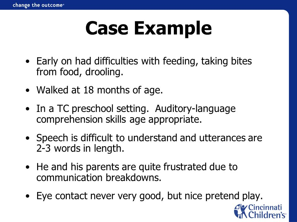 Case Example Early on had difficulties with feeding, taking bites from food, drooling. Walked at 18 months of age. In a TC preschool setting. Auditory