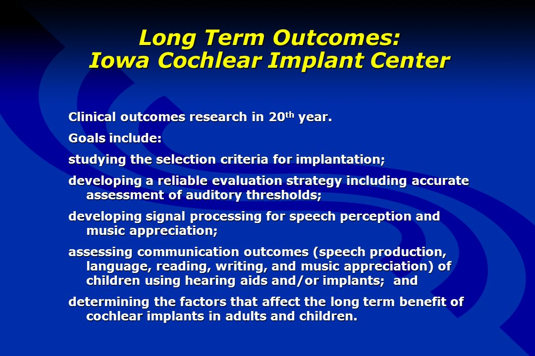 Long Term Outcomes: Iowa Cochlear Implant Center Clinical outcomes research in 20 th year.