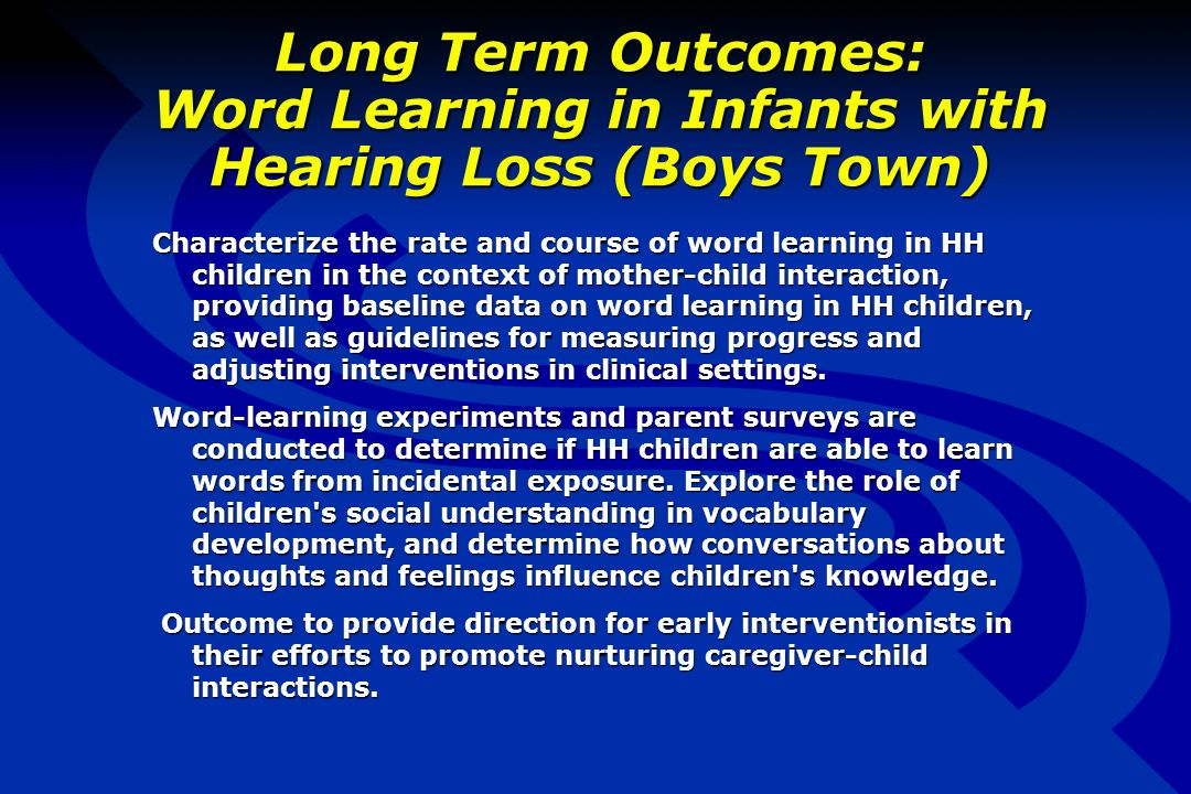 Long Term Outcomes: Word Learning in Infants with Hearing Loss (Boys Town) Characterize the rate and course of word learning in HH children in the context of mother-child interaction, providing baseline data on word learning in HH children, as well as guidelines for measuring progress and adjusting interventions in clinical settings.