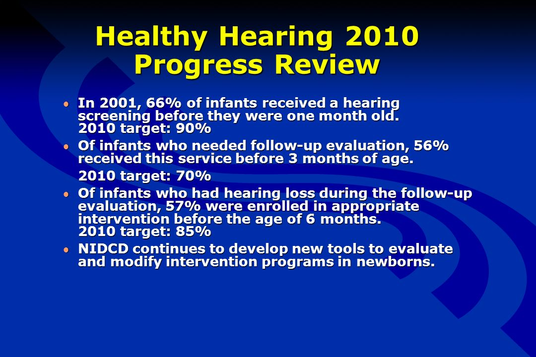 Healthy Hearing 2010 Progress Review In 2001, 66% of infants received a hearing screening before they were one month old.