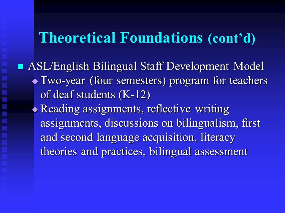 Theoretical Foundations (contd) ASL/English Bilingual Staff Development Model ASL/English Bilingual Staff Development Model Two-year (four semesters)