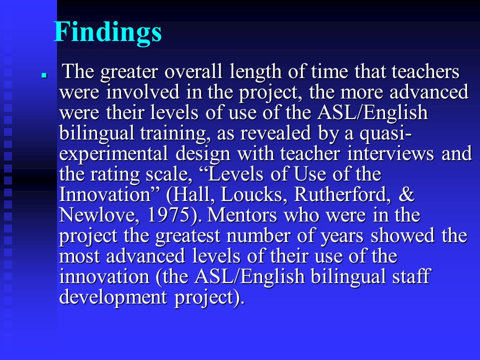 Findings The greater overall length of time that teachers were involved in the project, the more advanced were their levels of use of the ASL/English