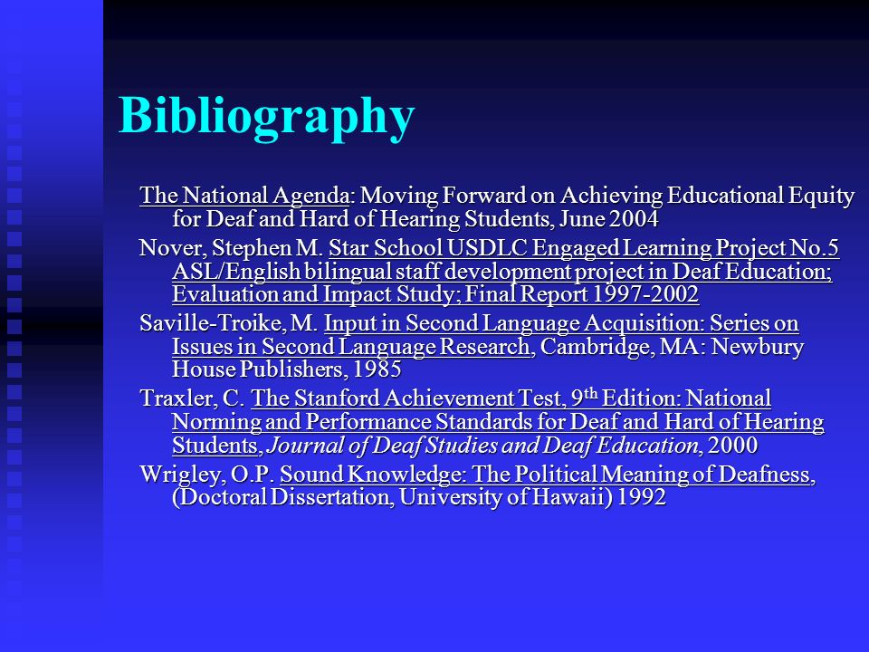 Bibliography The National Agenda: Moving Forward on Achieving Educational Equity for Deaf and Hard of Hearing Students, June 2004 Nover, Stephen M. St