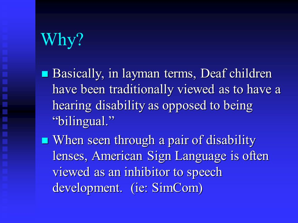 Why? Basically, in layman terms, Deaf children have been traditionally viewed as to have a hearing disability as opposed to being bilingual. Basically