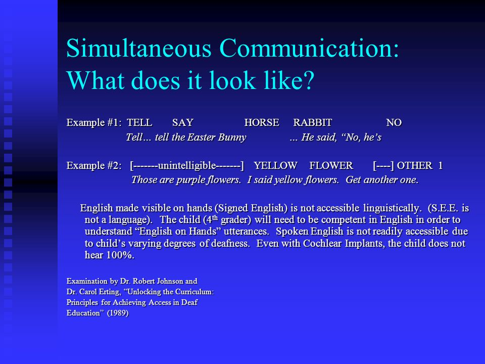Simultaneous Communication: What does it look like? Example #1: TELL SAY HORSE RABBIT NO Tell… tell the Easter Bunny … He said, No, hes Tell… tell the