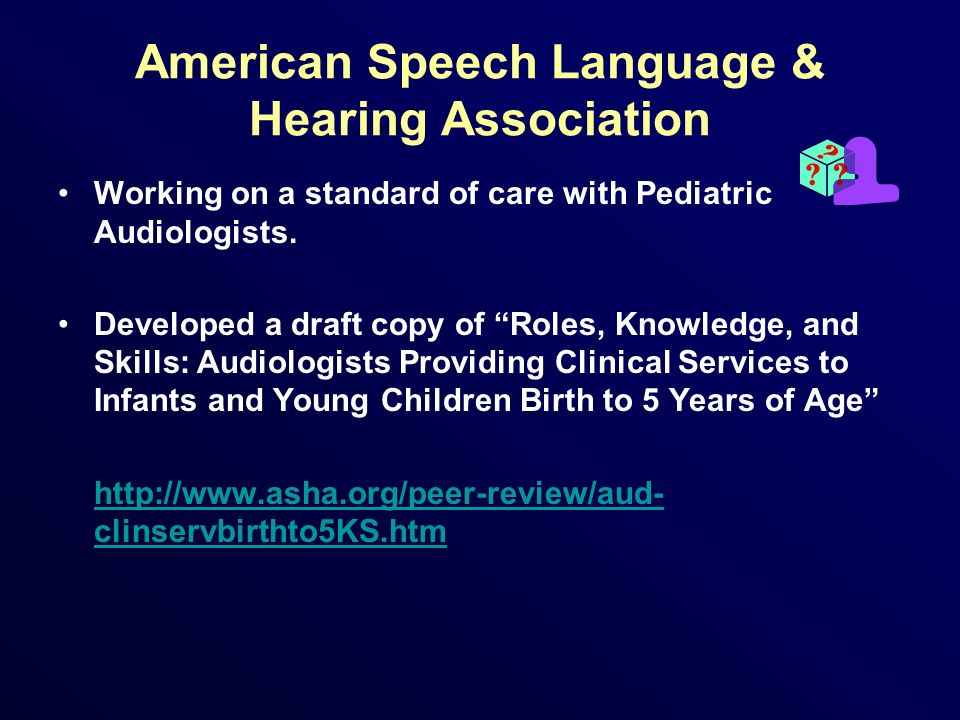 American Speech Language & Hearing Association Working on a standard of care with Pediatric Audiologists. Developed a draft copy of Roles, Knowledge,