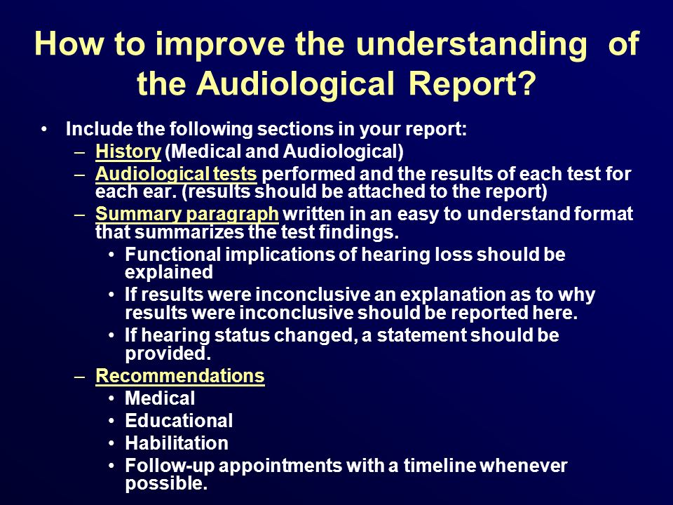 How to improve the understanding of the Audiological Report? Include the following sections in your report: –History (Medical and Audiological) –Audio