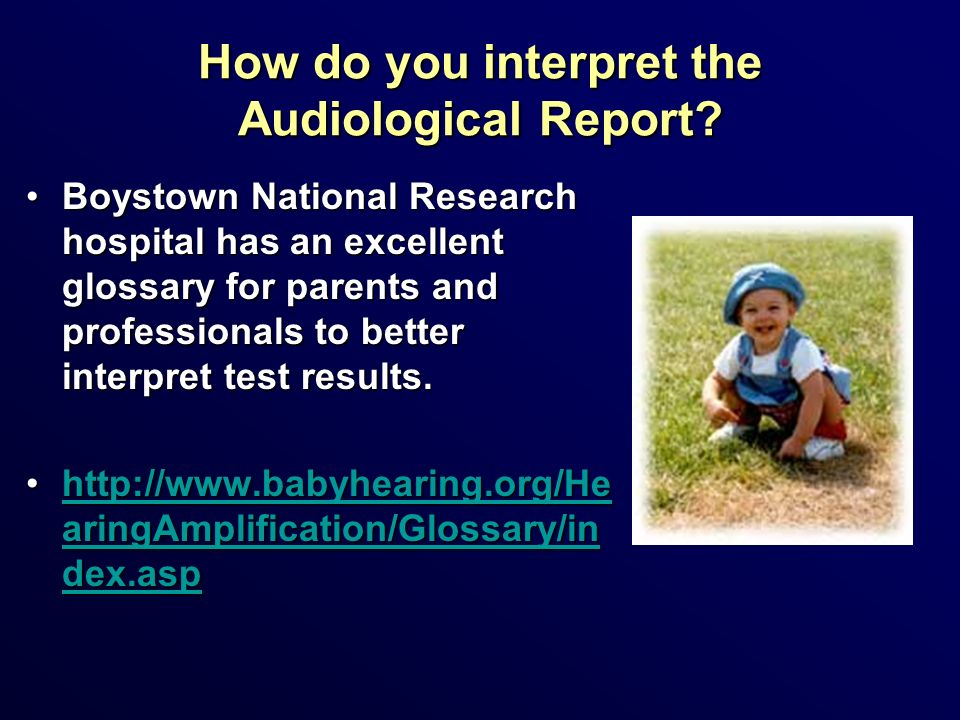 How do you interpret the Audiological Report? Boystown National Research hospital has an excellent glossary for parents and professionals to better in