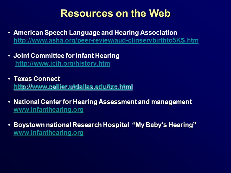 Resources on the Web American Speech Language and Hearing Association http://www.asha.org/peer-review/aud-clinservbirthto5KS.htm Joint Committee for I