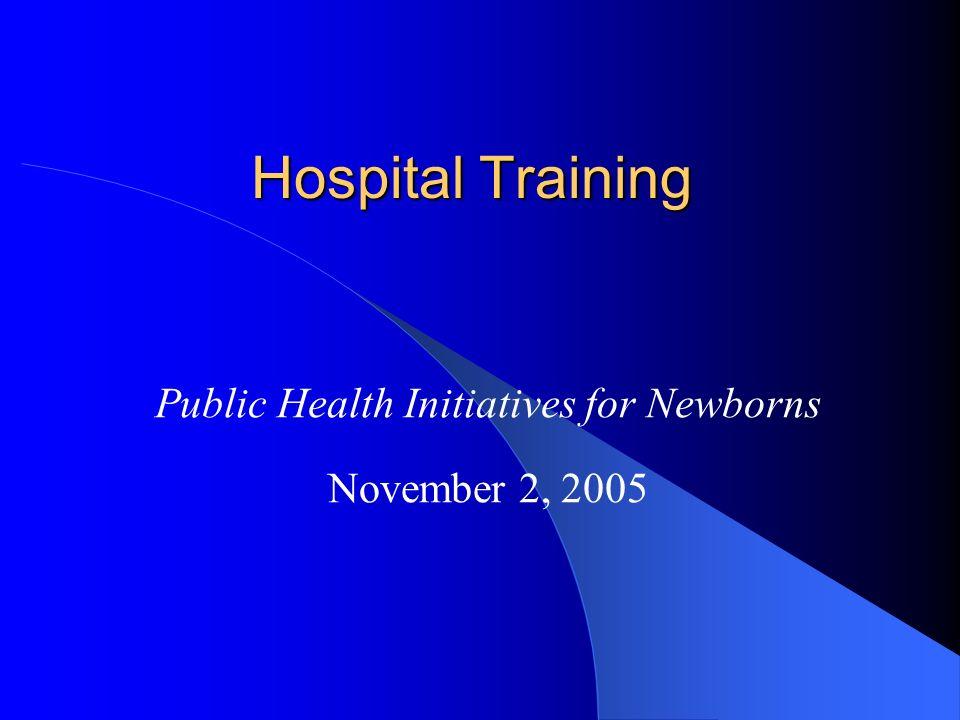 Hospital Training Public Health Initiatives for Newborns November 2, 2005