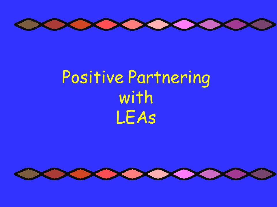 Positive Partnering with LEAs