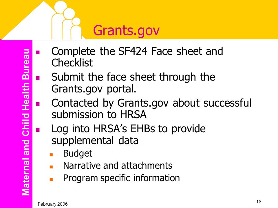 Maternal and Child Health Bureau February 2006 18 Grants.gov Complete the SF424 Face sheet and Checklist Submit the face sheet through the Grants.gov