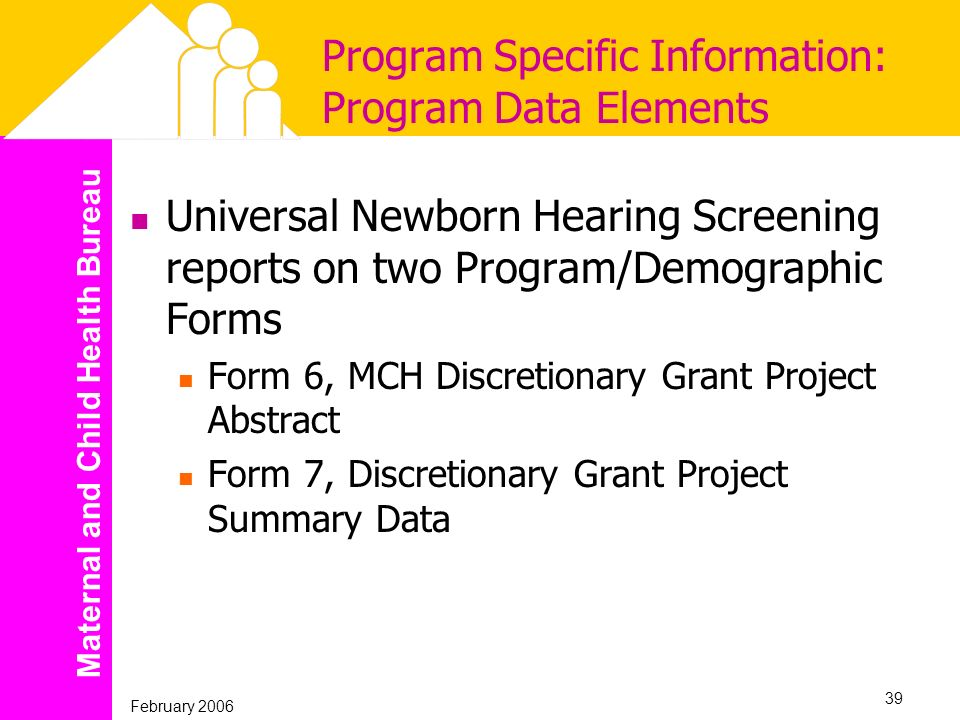 Maternal and Child Health Bureau February 2006 39 Program Specific Information: Program Data Elements Universal Newborn Hearing Screening reports on t