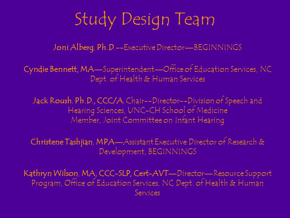 Study Design Team Joni Alberg, Ph.D.--Executive DirectorBEGINNINGS Cyndie Bennett, MASuperintendentOffice of Education Services, NC Dept.