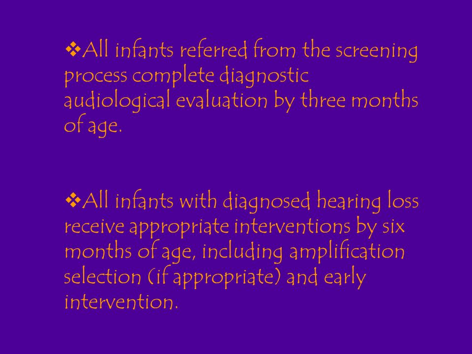All infants referred from the screening process complete diagnostic audiological evaluation by three months of age.