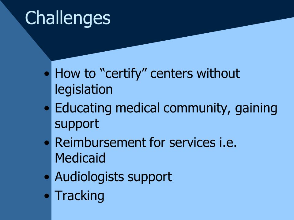 Challenges How to certify centers without legislation Educating medical community, gaining support Reimbursement for services i.e.