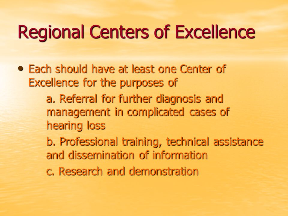 Regional Centers of Excellence Each should have at least one Center of Excellence for the purposes of Each should have at least one Center of Excellence for the purposes of a.