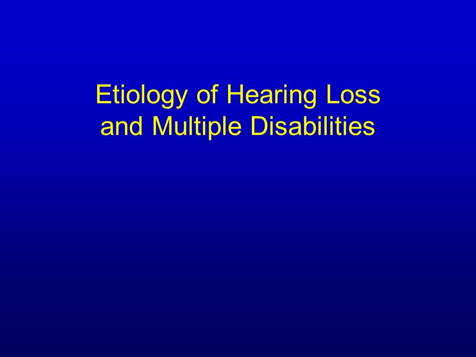 Etiology of Hearing Loss and Multiple Disabilities
