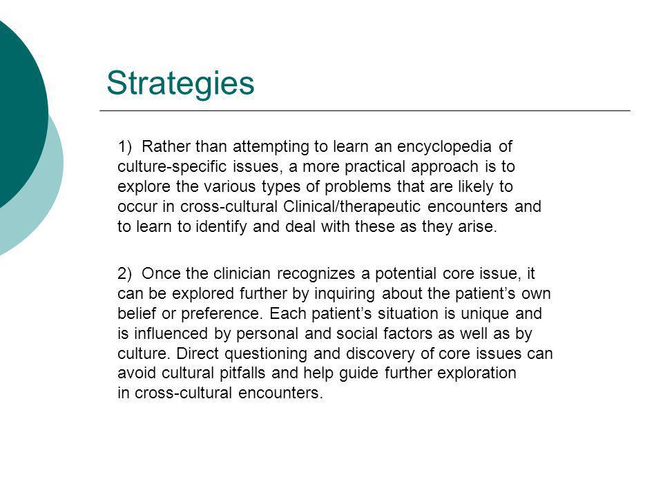 Strategies 1) Rather than attempting to learn an encyclopedia of culture-specific issues, a more practical approach is to explore the various types of
