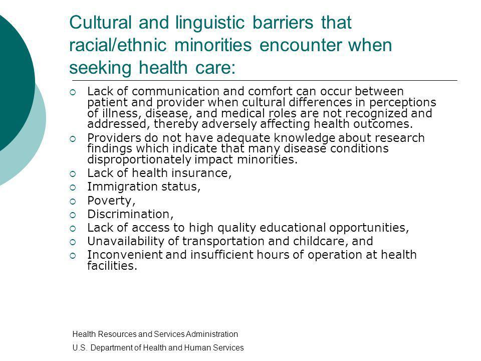 Cultural and linguistic barriers that racial/ethnic minorities encounter when seeking health care: Lack of communication and comfort can occur between