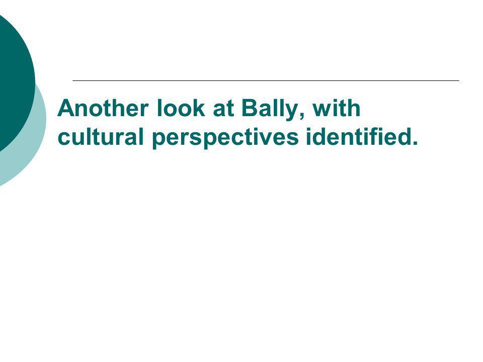 Another look at Bally, with cultural perspectives identified.