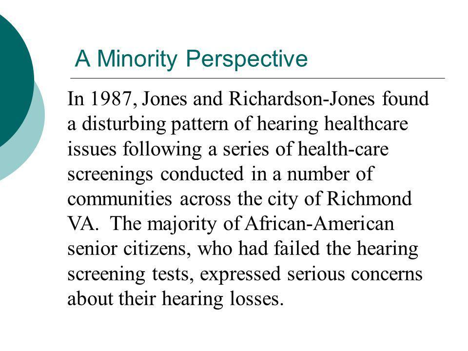 A Minority Perspective In 1987, Jones and Richardson-Jones found a disturbing pattern of hearing healthcare issues following a series of health-care s
