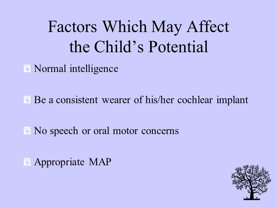2 Years Post Activation Children implanted around age 2 (4 years old) –vocabulary of more than 500 words –comprehension of a variety of simple sentenc