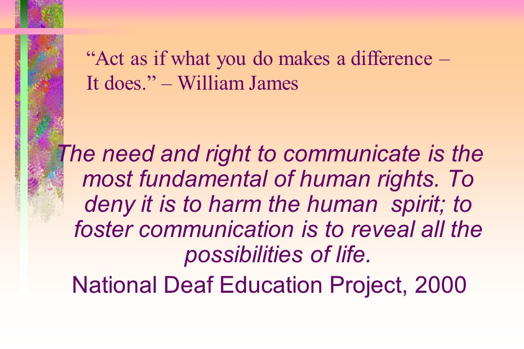 The need and right to communicate is the most fundamental of human rights.