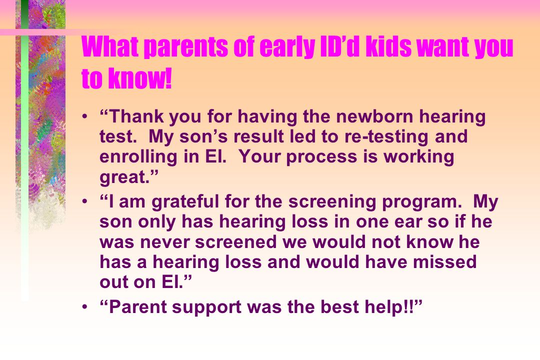 What parents of early IDd kids want you to know! Thank you for having the newborn hearing test. My sons result led to re-testing and enrolling in EI.