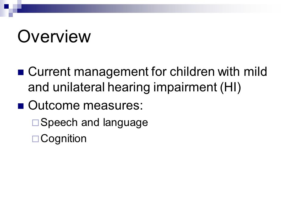 Children with Mild and Unilateral Hearing Impairment Current management and outcome measures Kirsti Reeve Ph.D.