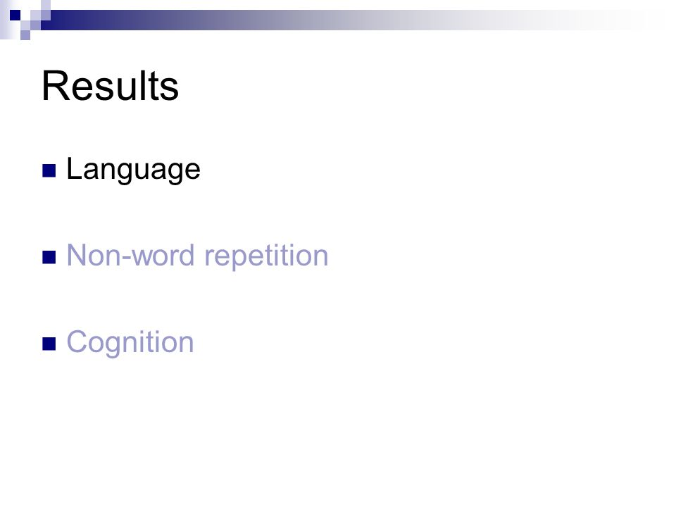 Results Language Non-word repetition Cognition