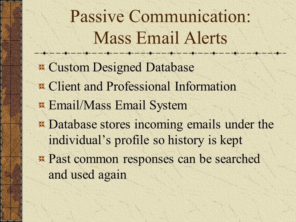 Passive Communication: Mass Email Alerts Custom Designed Database Client and Professional Information Email/Mass Email System Database stores incoming