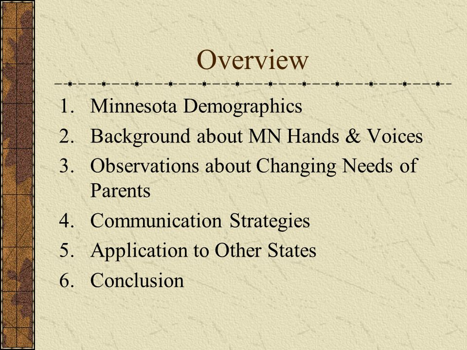 Overview 1.Minnesota Demographics 2.Background about MN Hands & Voices 3.Observations about Changing Needs of Parents 4.Communication Strategies 5.App