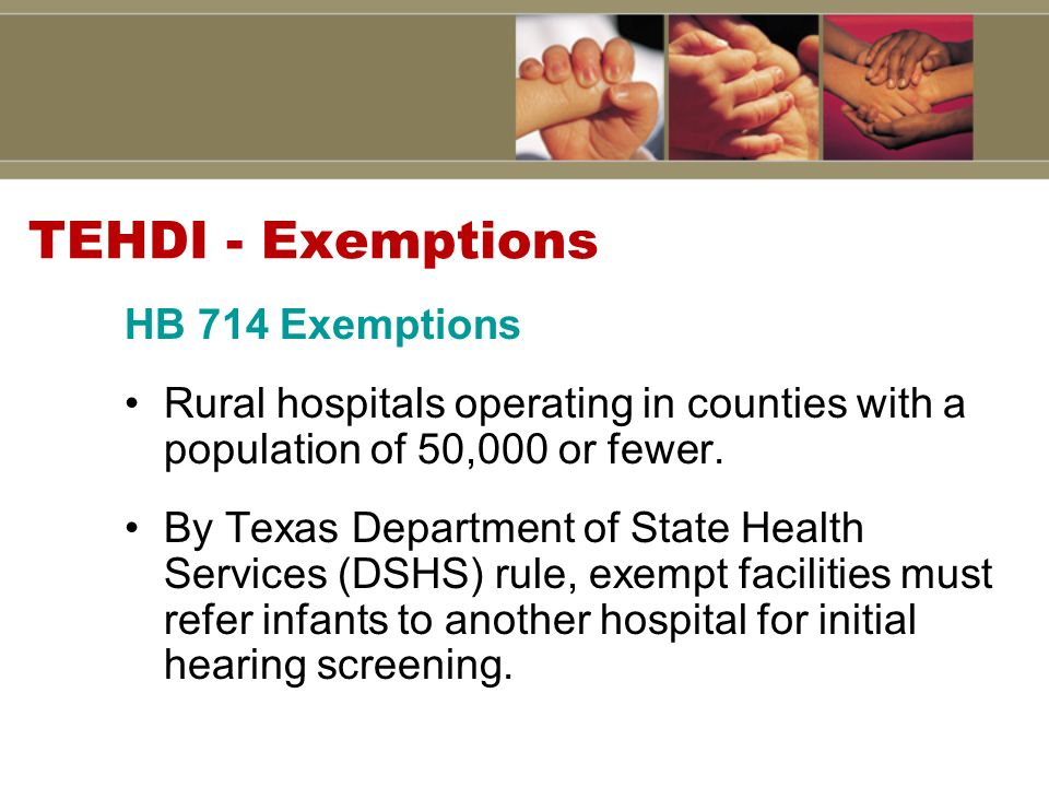 TEHDI - Exemptions HB 714 Exemptions Rural hospitals operating in counties with a population of 50,000 or fewer.