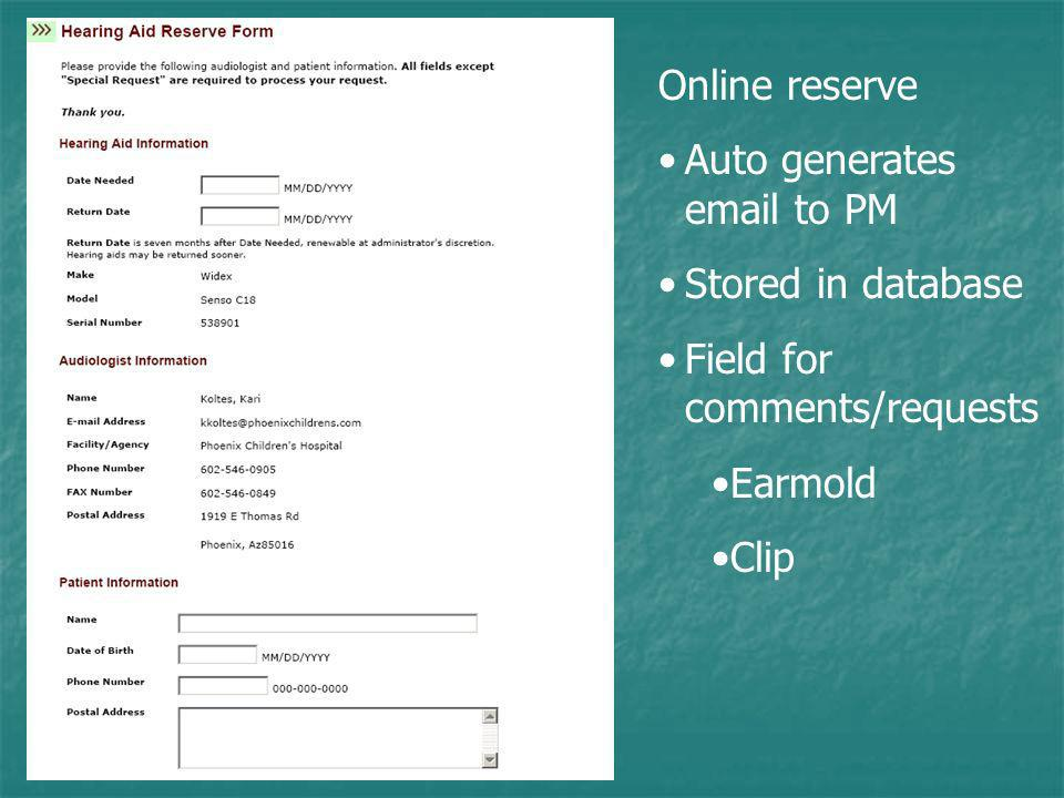 Online reserve Auto generates email to PM Stored in database Field for comments/requests Earmold Clip
