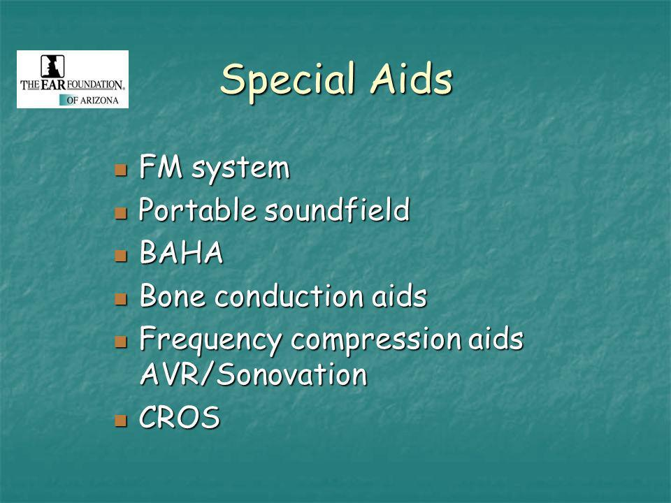 Special Aids FM system FM system Portable soundfield Portable soundfield BAHA BAHA Bone conduction aids Bone conduction aids Frequency compression aids AVR/Sonovation Frequency compression aids AVR/Sonovation CROS CROS
